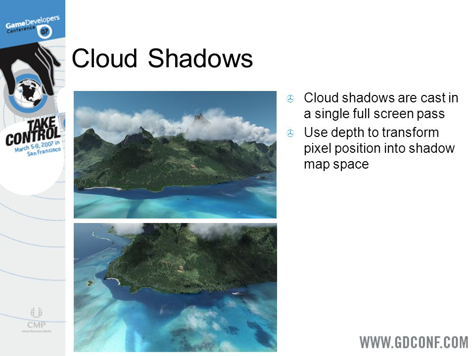Cloud Shadows Cloud shadows are cast in a single full screen pass