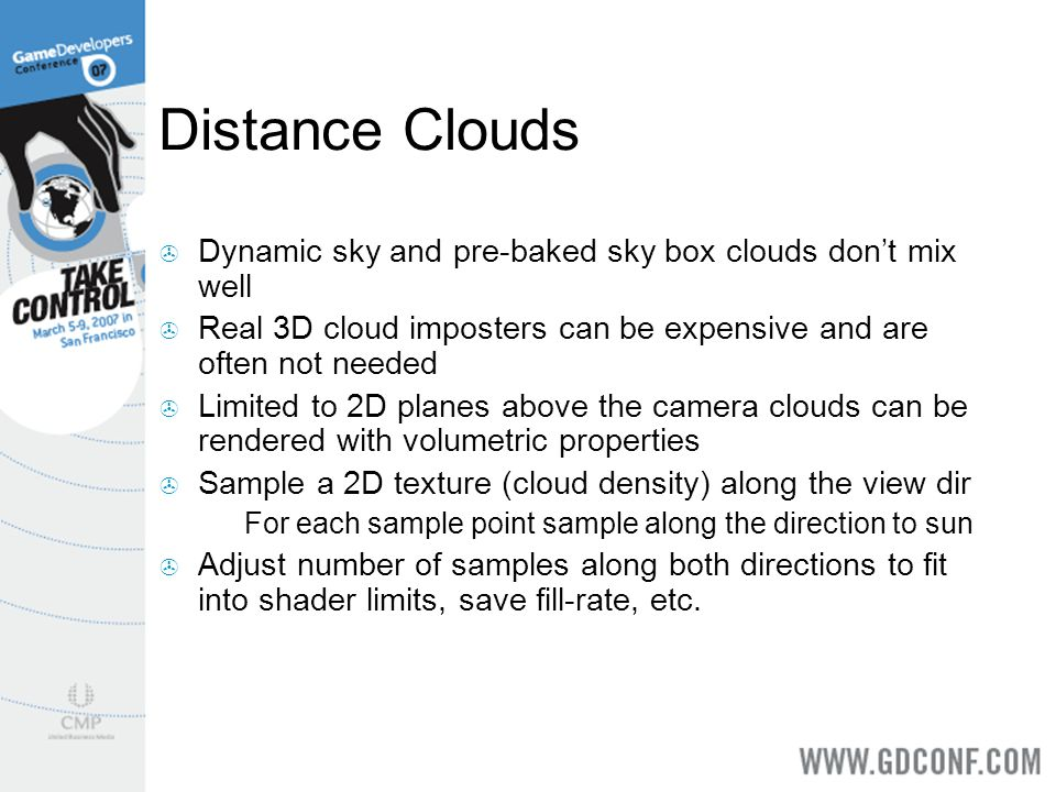 Distance Clouds Dynamic sky and pre-baked sky box clouds don't mix well. Real 3D cloud imposters can be expensive and are often not needed.