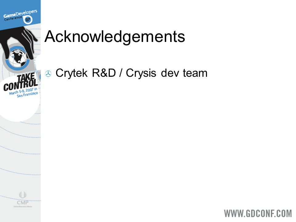 Acknowledgements Crytek R&D / Crysis dev team