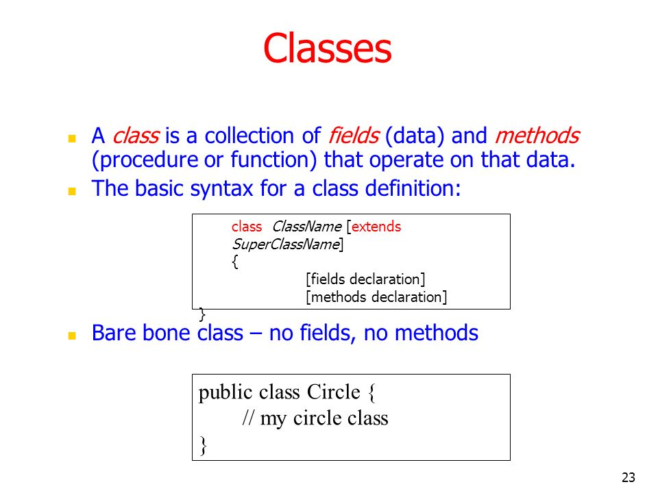 Classes A class is a collection of fields (data) and methods (procedure or function) that operate on that data.
