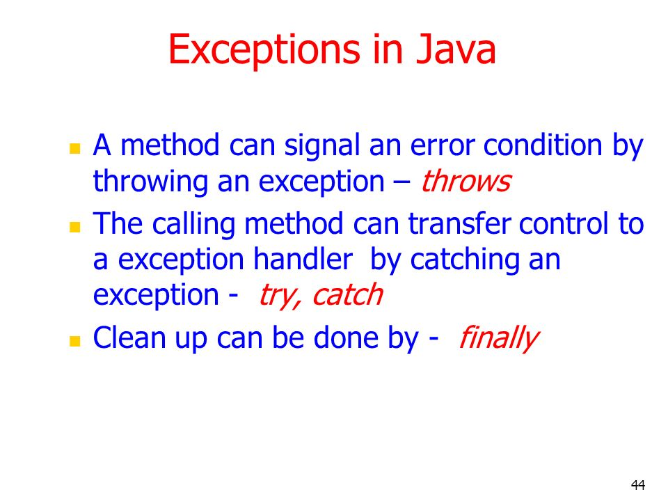 Exceptions in Java A method can signal an error condition by throwing an exception – throws.