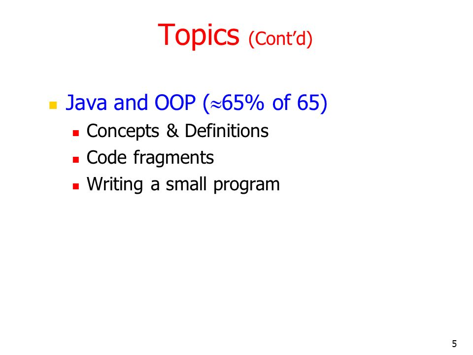 Topics (Cont'd) Java and OOP (65% of 65) Concepts & Definitions