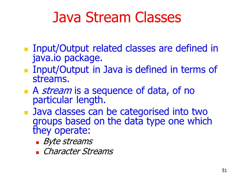 Java Stream Classes Input/Output related classes are defined in java.io package. Input/Output in Java is defined in terms of streams.