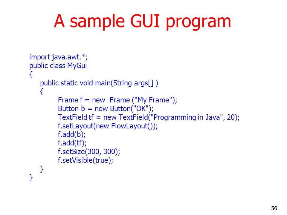 A sample GUI program import java.awt.*; public class MyGui {