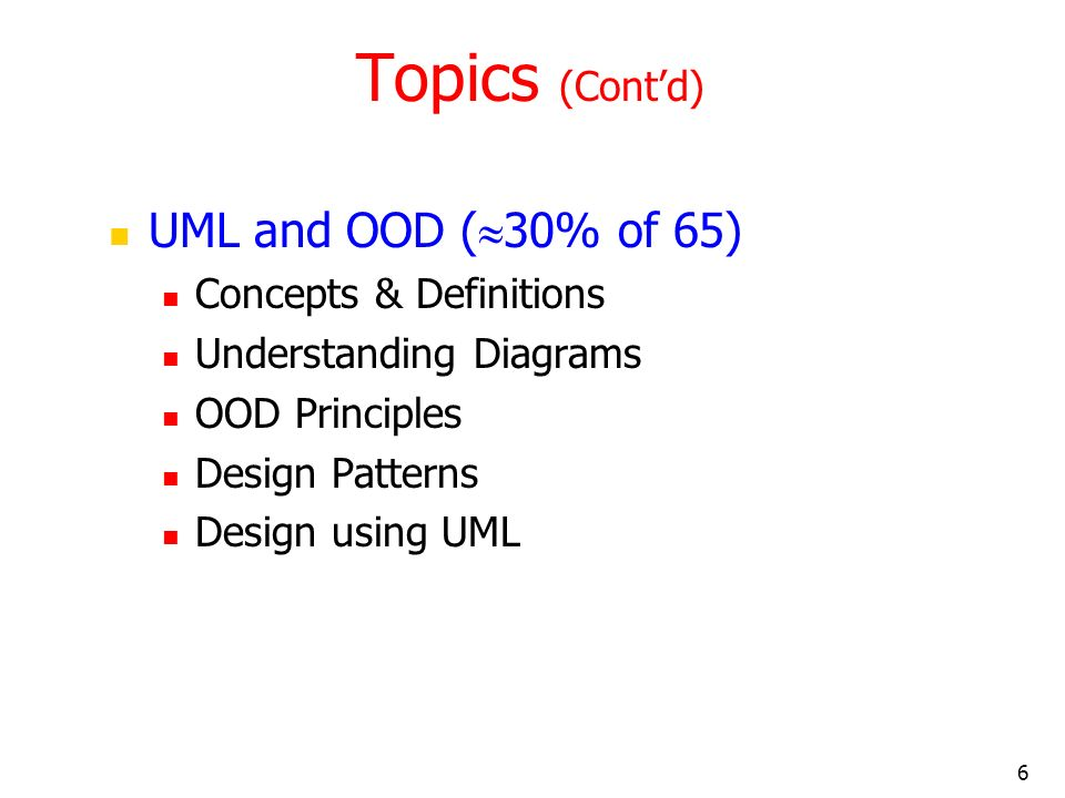 Topics (Cont'd) UML and OOD (30% of 65) Concepts & Definitions