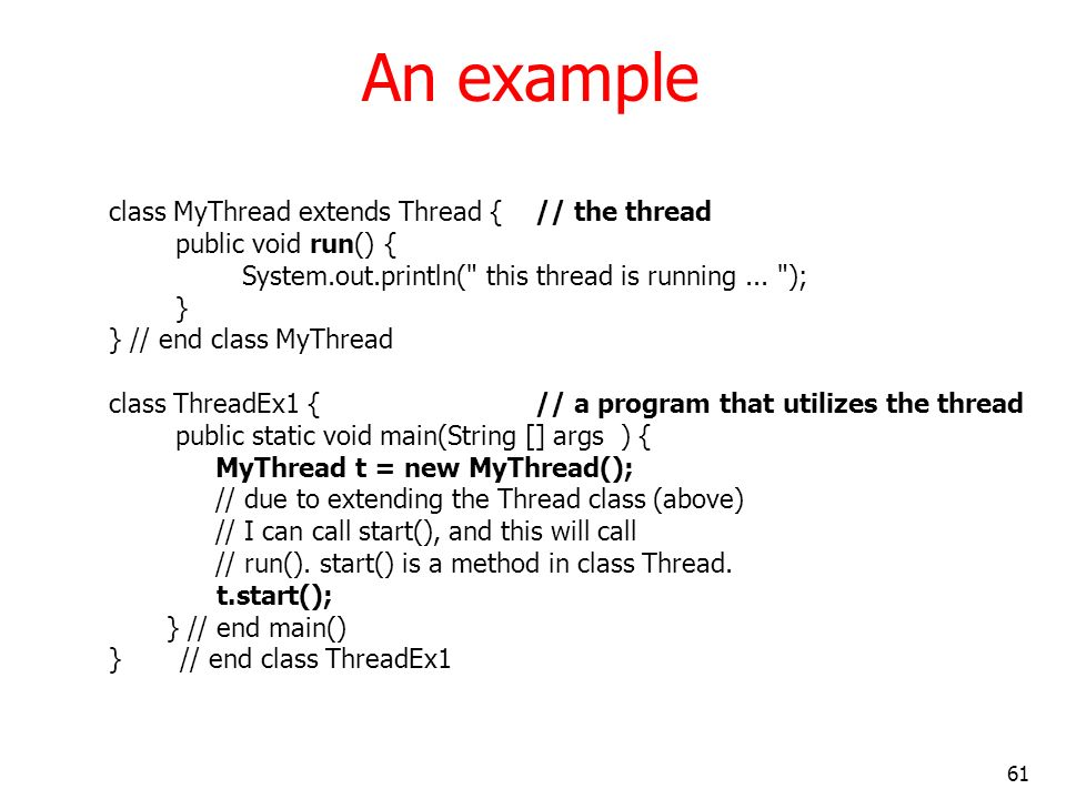 An example class MyThread extends Thread { // the thread
