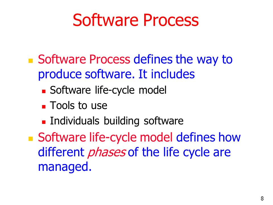 Software Process Software Process defines the way to produce software. It includes. Software life-cycle model.