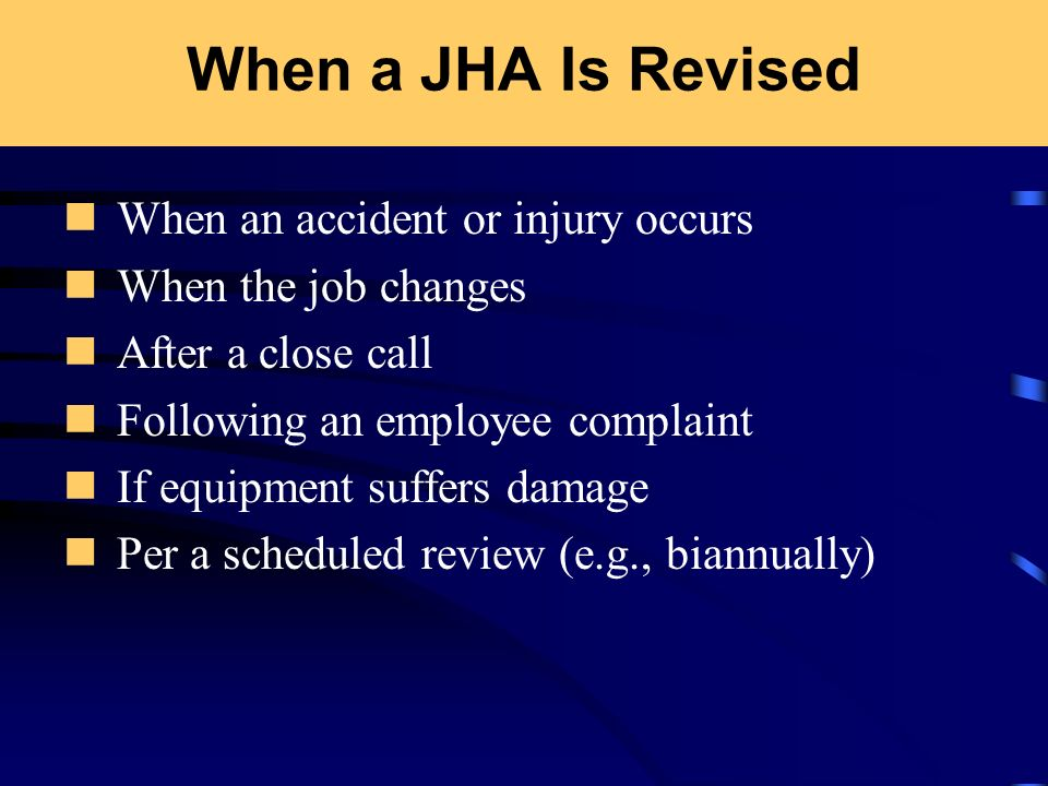 When a JHA Is Revised When an accident or injury occurs