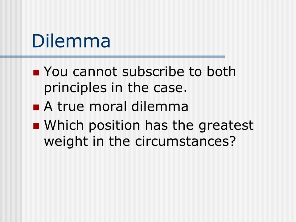 Dilemma You cannot subscribe to both principles in the case.