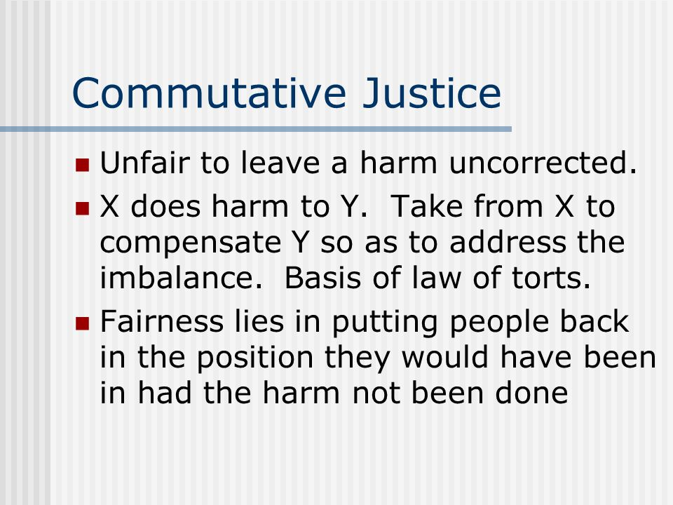 Commutative Justice Unfair to leave a harm uncorrected.