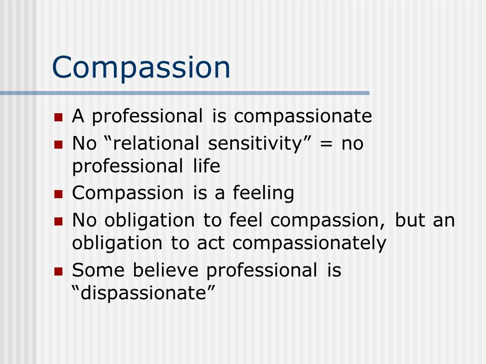 Compassion A professional is compassionate