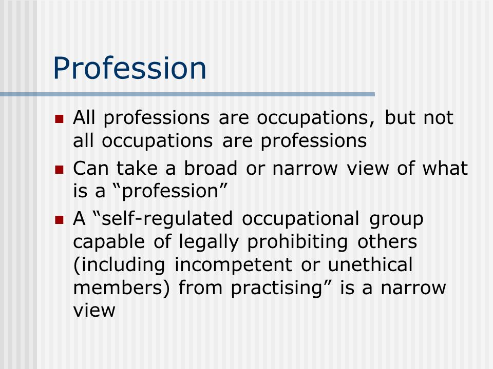 Profession All professions are occupations, but not all occupations are professions. Can take a broad or narrow view of what is a profession