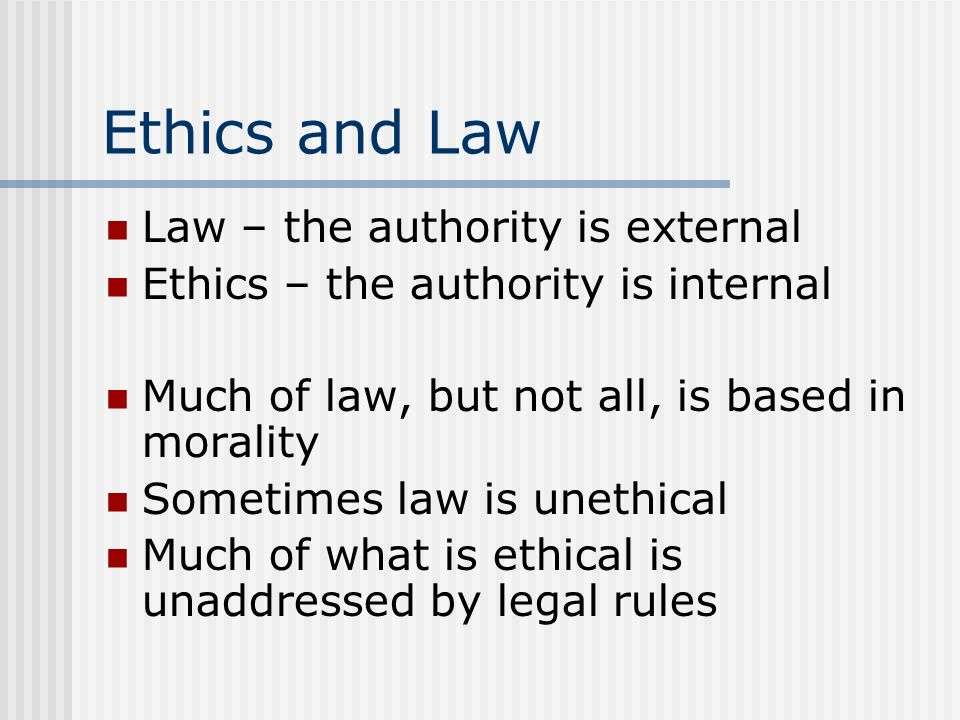 Ethics and Law Law – the authority is external