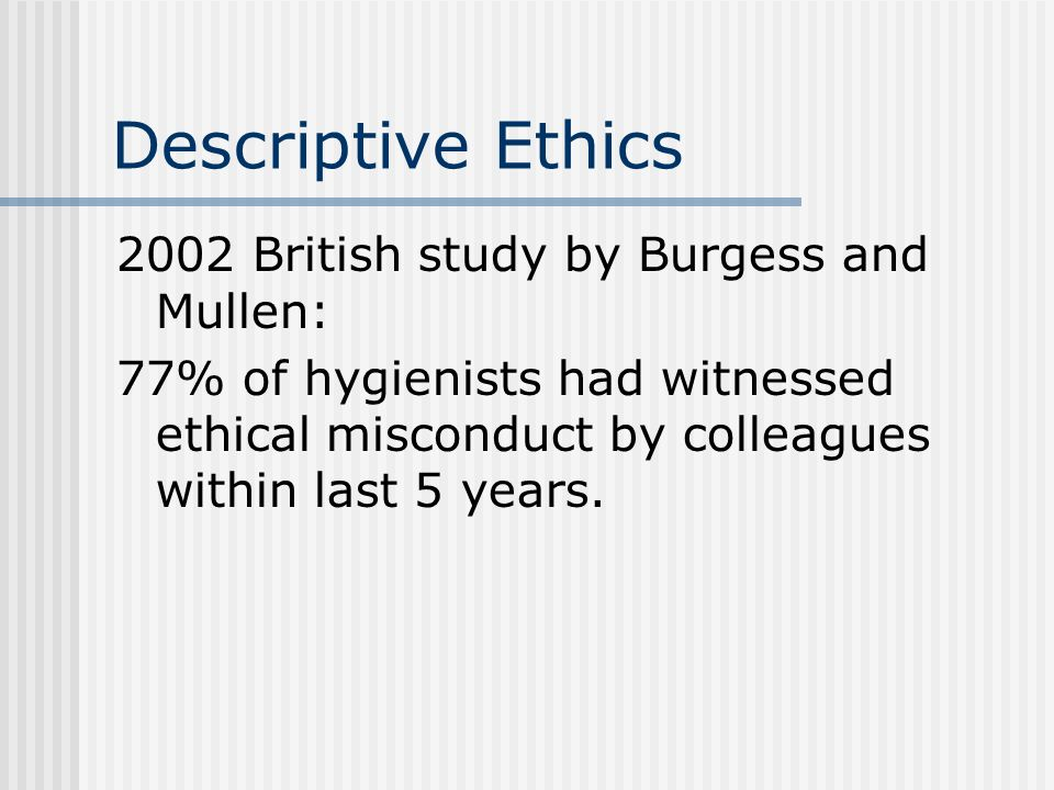 Descriptive Ethics 2002 British study by Burgess and Mullen: