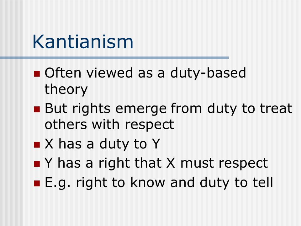 Kantianism Often viewed as a duty-based theory