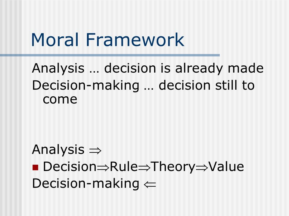 Moral Framework Analysis … decision is already made