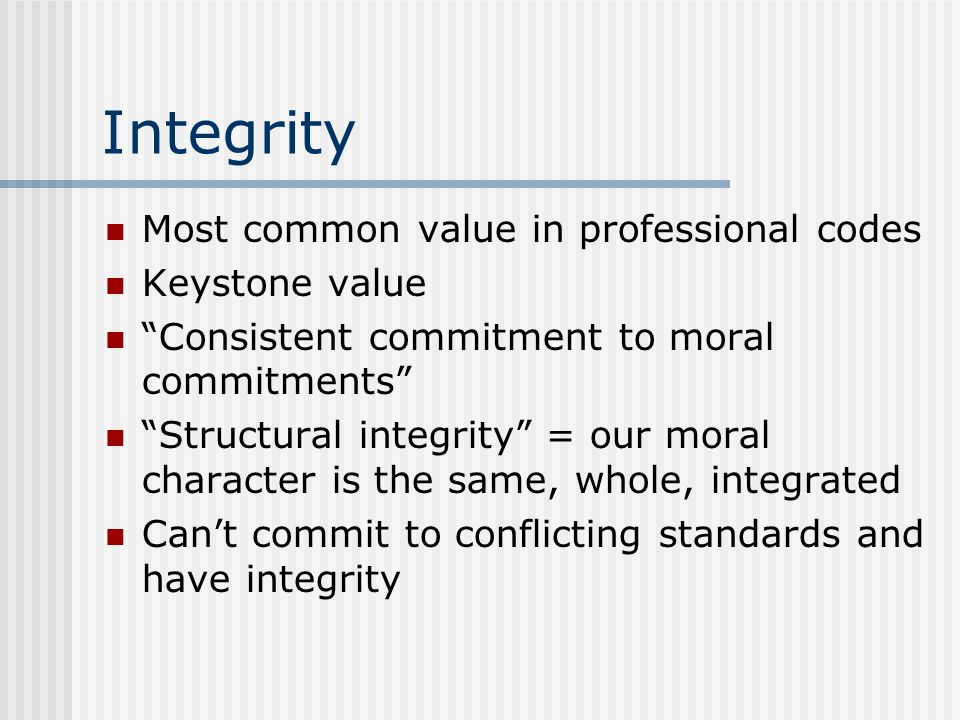 Integrity Most common value in professional codes Keystone value
