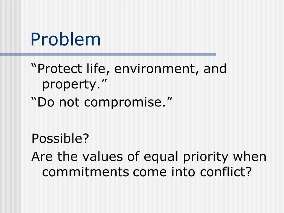 Problem Protect life, environment, and property.