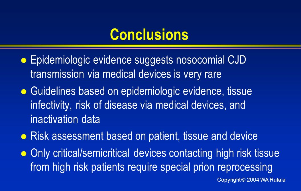 Conclusions Epidemiologic evidence suggests nosocomial CJD transmission via medical devices is very rare.