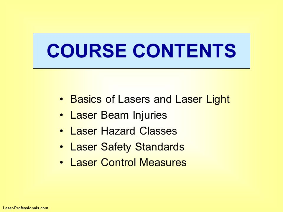 COURSE CONTENTS Basics of Lasers and Laser Light Laser Beam Injuries