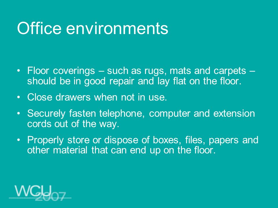 Office environments Floor coverings – such as rugs, mats and carpets – should be in good repair and lay flat on the floor.