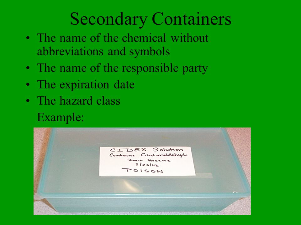 Secondary Containers The name of the chemical without abbreviations and symbols. The name of the responsible party.