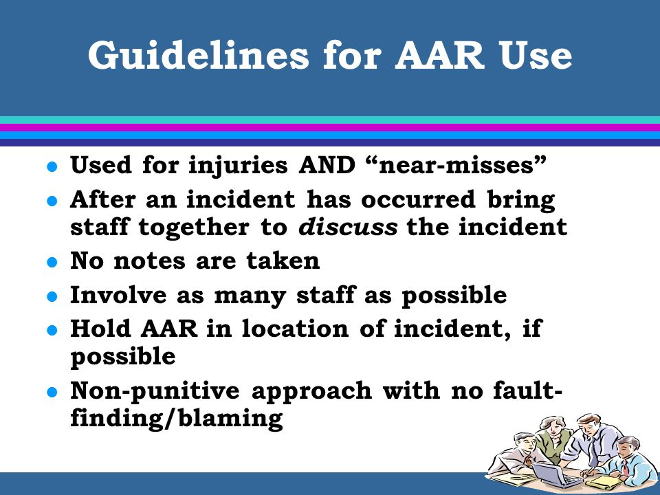 Guidelines for AAR Use Used for injuries AND near-misses