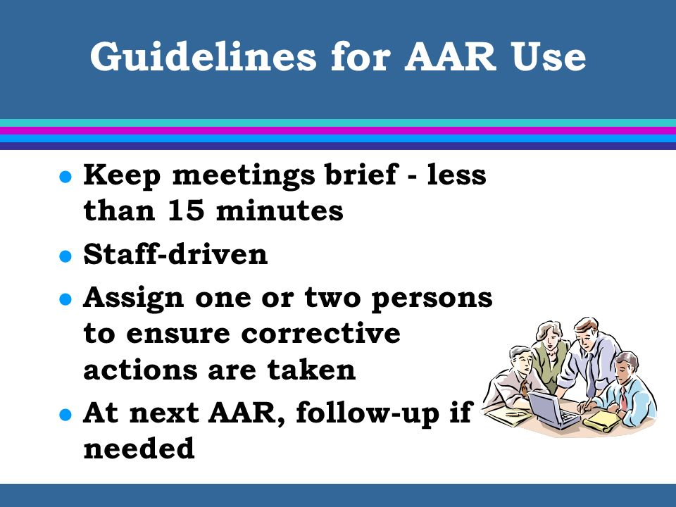 Guidelines for AAR Use Keep meetings brief - less than 15 minutes