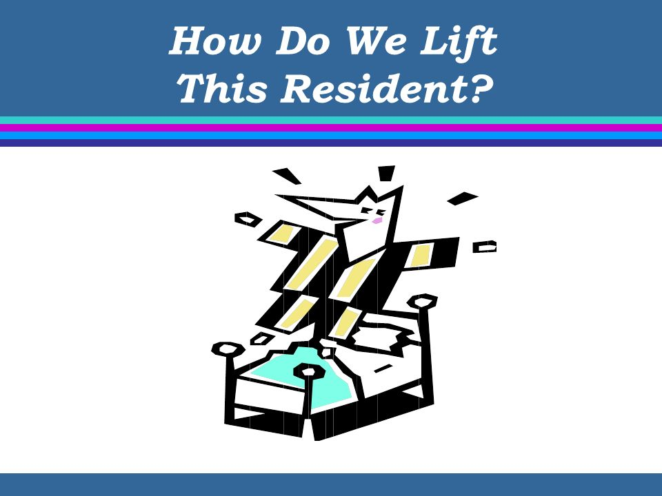 How Do We Lift This Resident