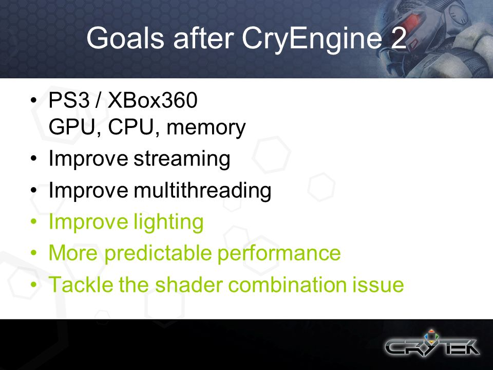 Goals after CryEngine 2 PS3 / XBox360 GPU, CPU, memory