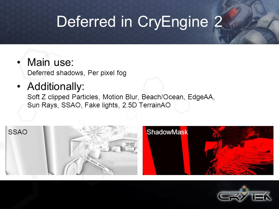 Deferred in CryEngine 2 Main use: Deferred shadows, Per pixel fog