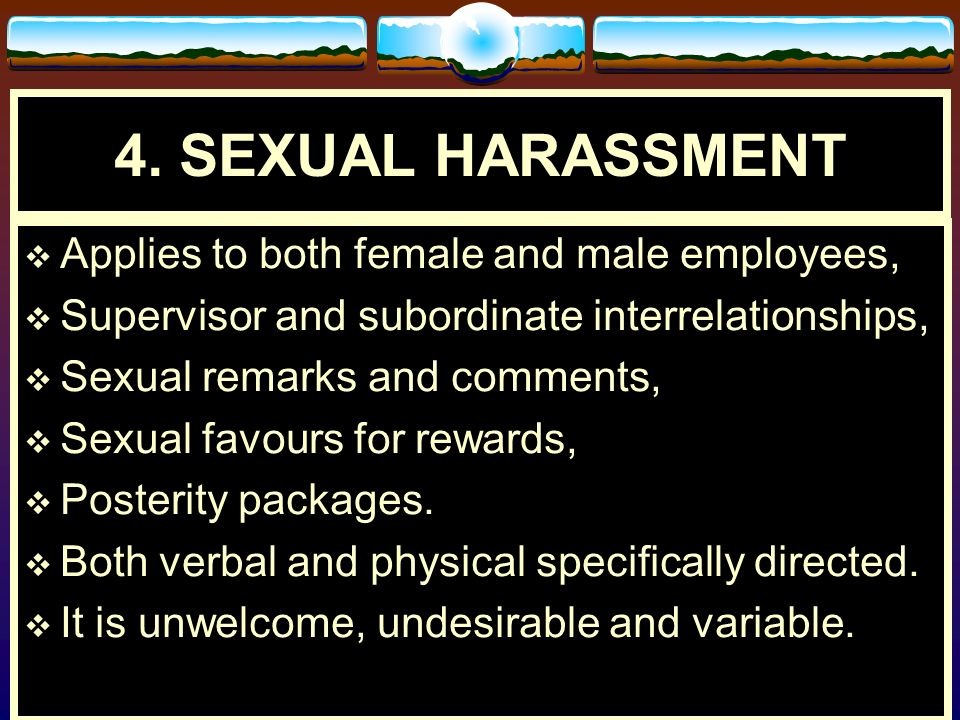 4. SEXUAL HARASSMENT Applies to both female and male employees,