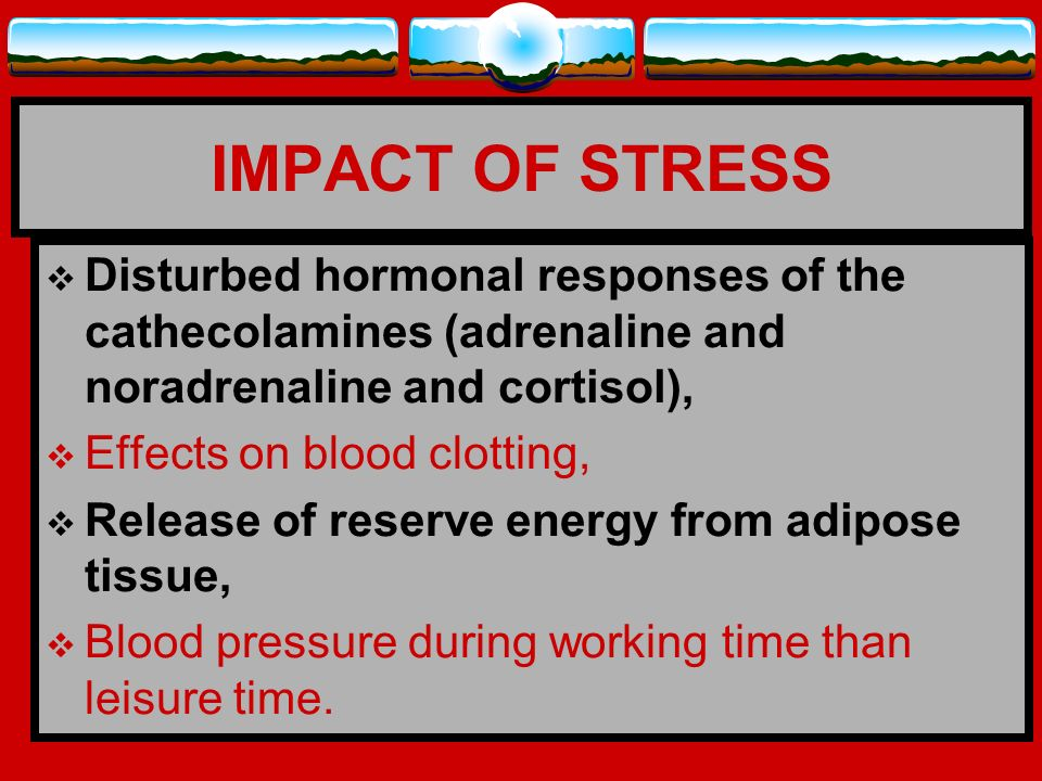 IMPACT OF STRESS Disturbed hormonal responses of the cathecolamines (adrenaline and noradrenaline and cortisol),