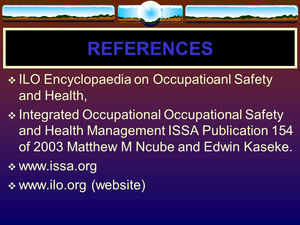 REFERENCES ILO Encyclopaedia on Occupatioanl Safety and Health,