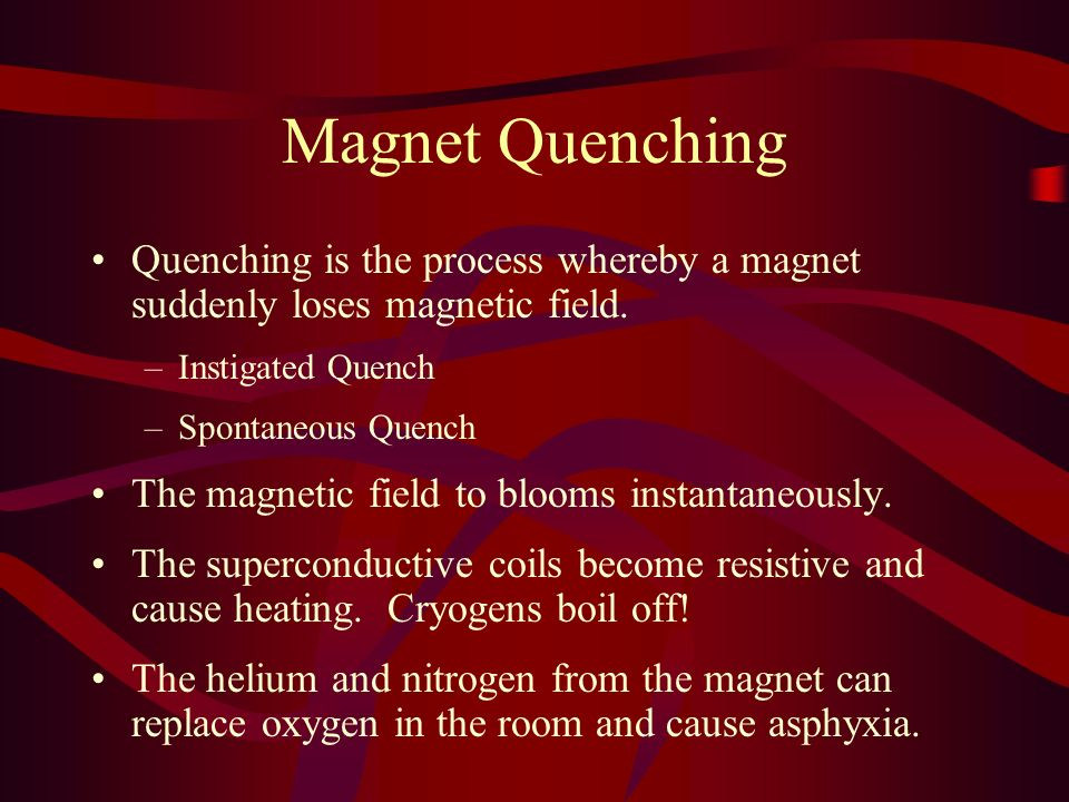 Magnet Quenching Quenching is the process whereby a magnet suddenly loses magnetic field. Instigated Quench.