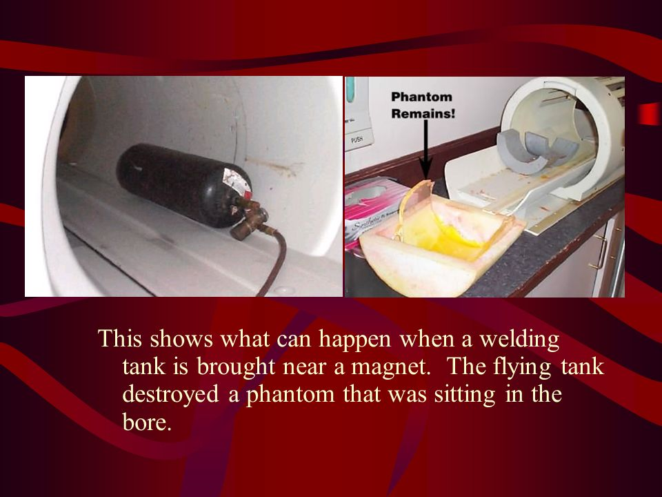 This shows what can happen when a welding tank is brought near a magnet.