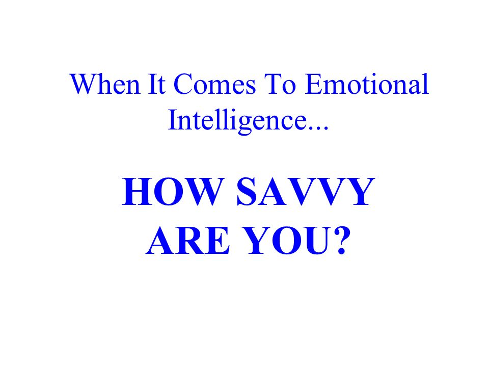 When It Comes To Emotional Intelligence...