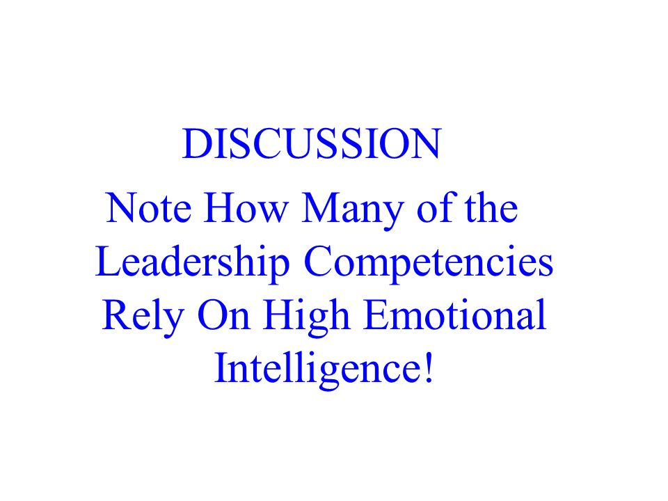 DISCUSSION Note How Many of the Leadership Competencies Rely On High Emotional Intelligence!