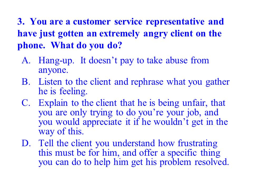 Hang-up. It doesn't pay to take abuse from anyone.
