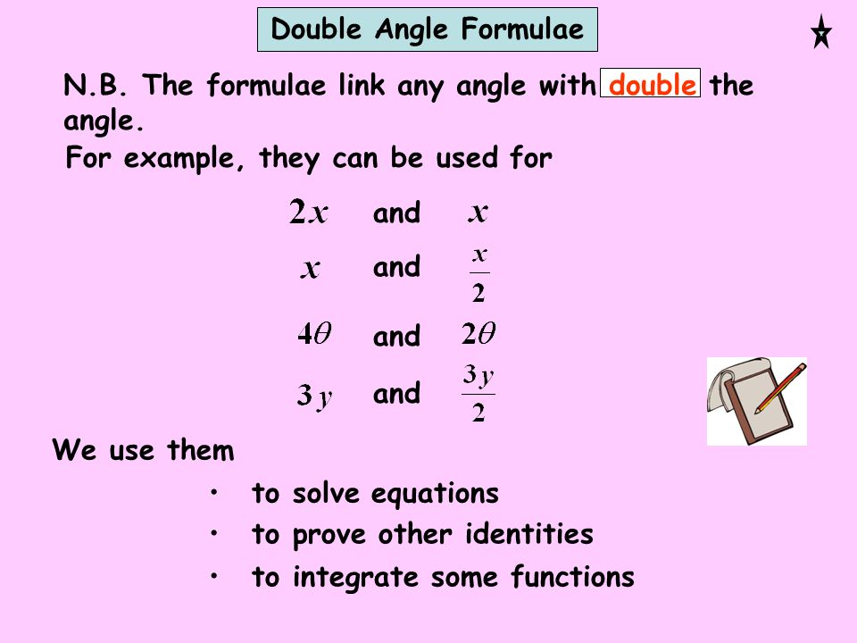 Double Angle Formulae N.B. The formulae link any angle with double the angle. For example, they can be used for.