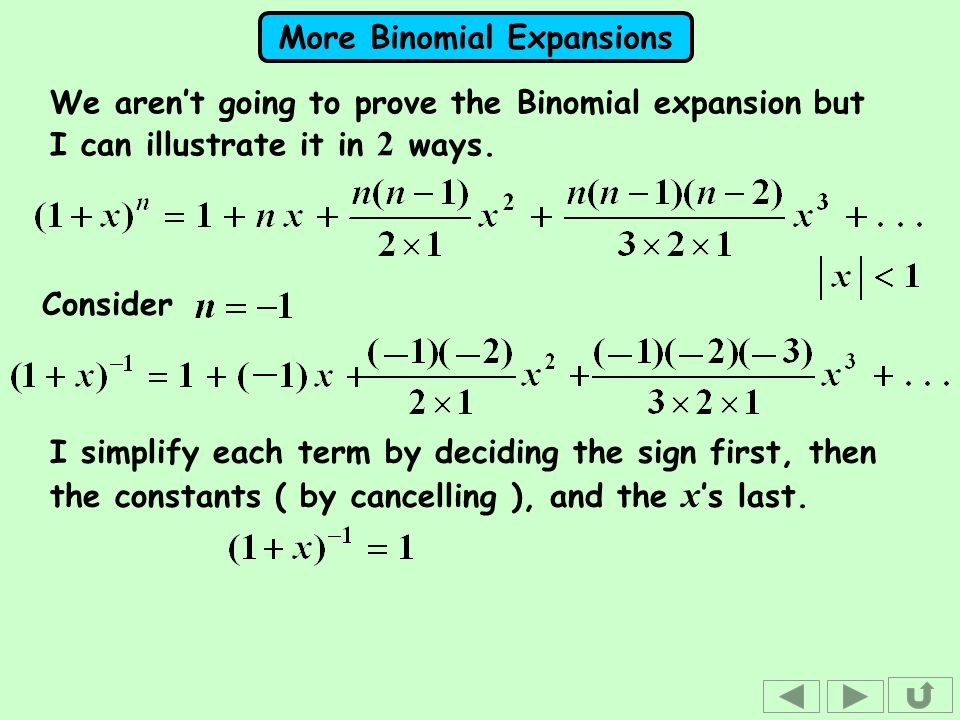 We aren't going to prove the Binomial expansion but I can illustrate it in 2 ways.