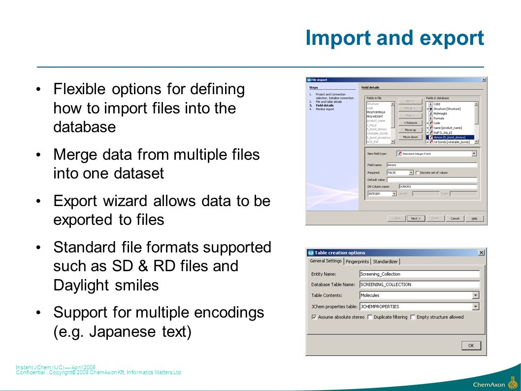 Import and export Flexible options for defining how to import files into the database. Merge data from multiple files into one dataset.