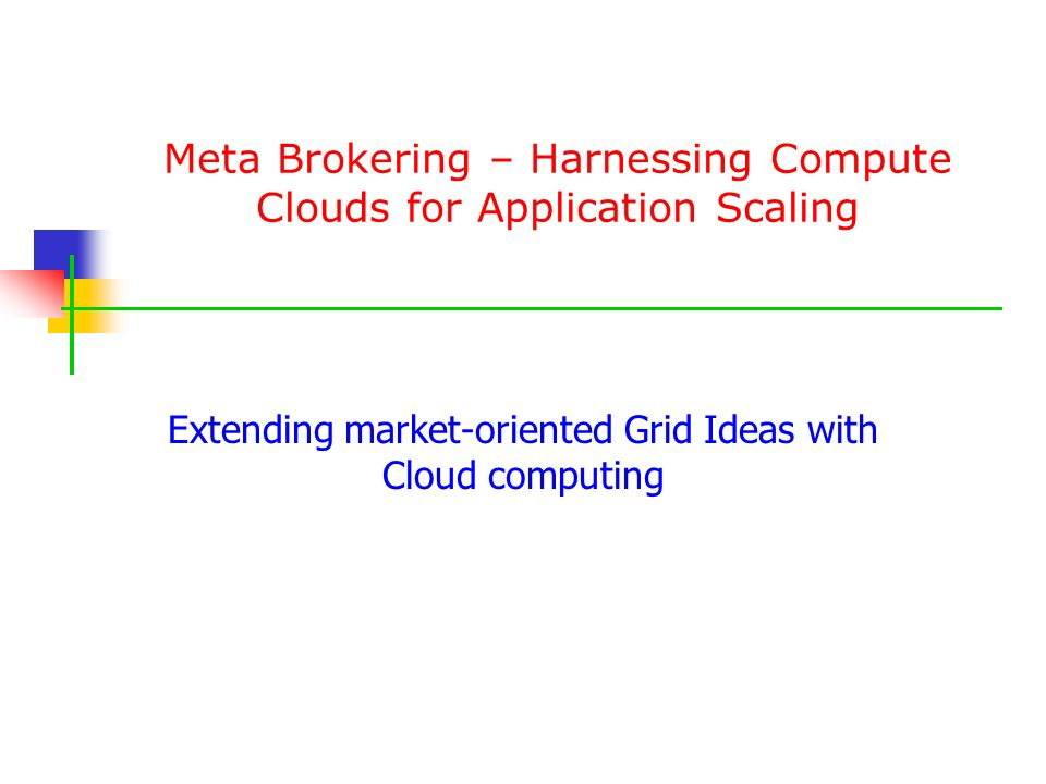 Meta Brokering – Harnessing Compute Clouds for Application Scaling