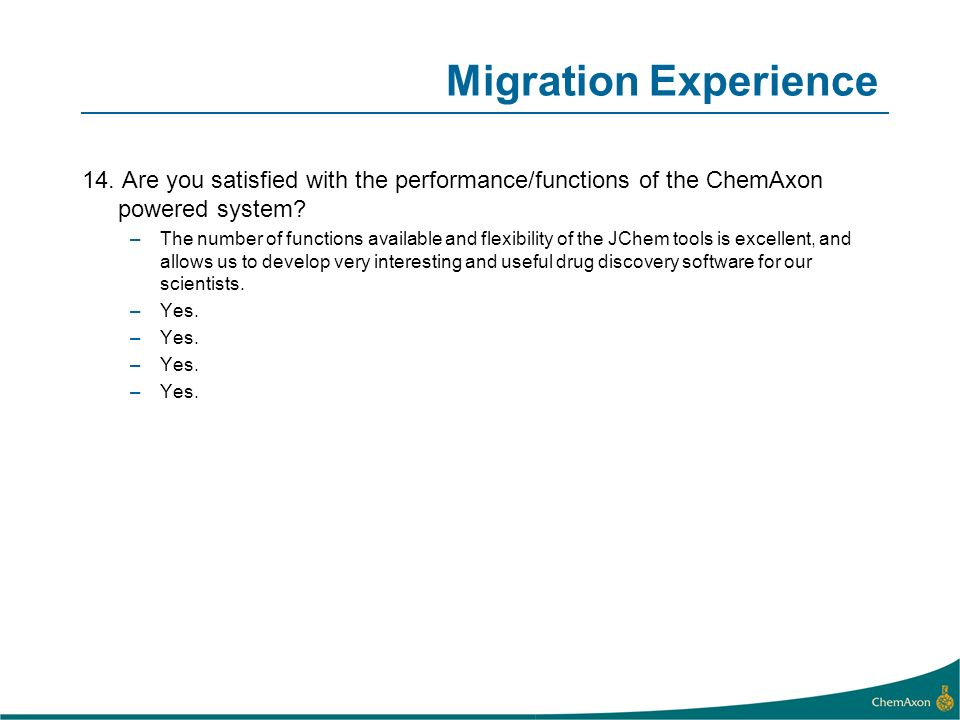 Migration Experience 14. Are you satisfied with the performance/functions of the ChemAxon powered system