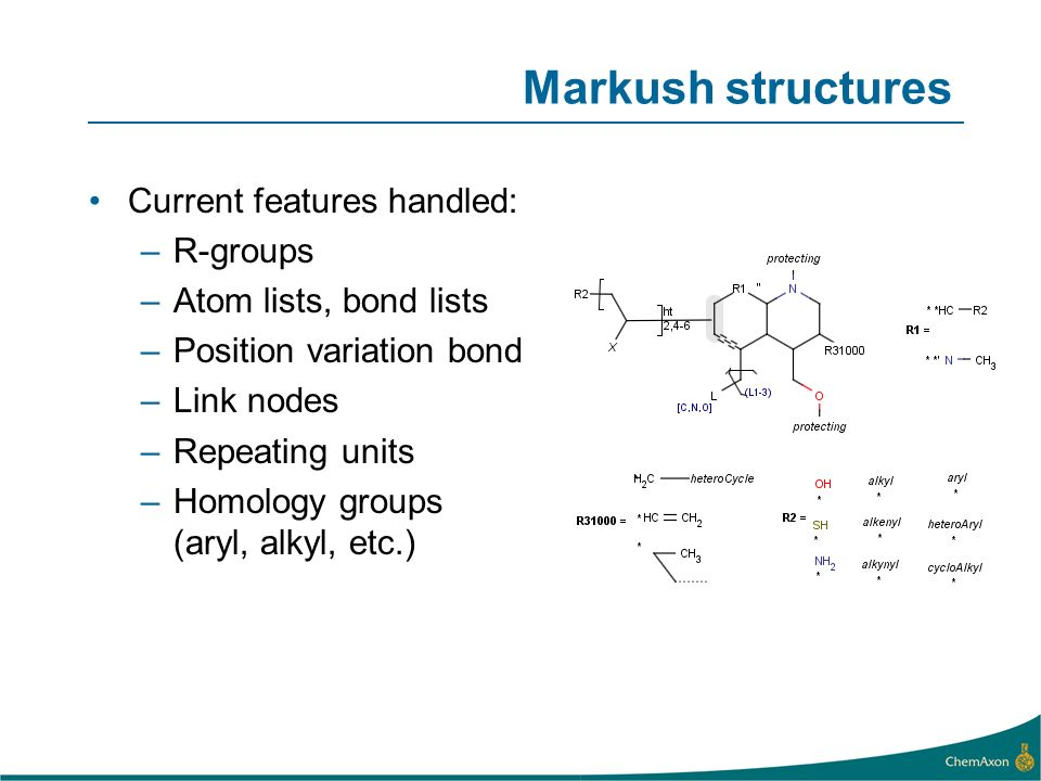 Markush structures Current features handled: R-groups