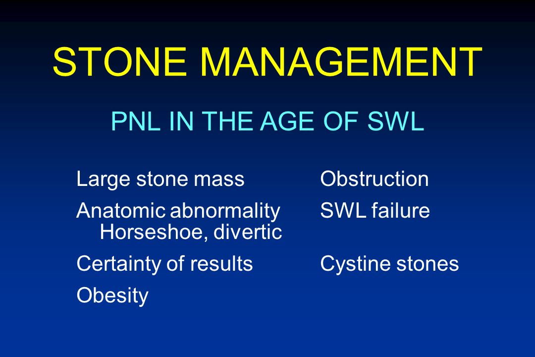 STONE MANAGEMENT PNL IN THE AGE OF SWL Large stone mass Obstruction