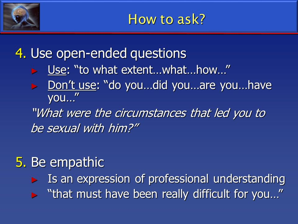 4. Use open-ended questions