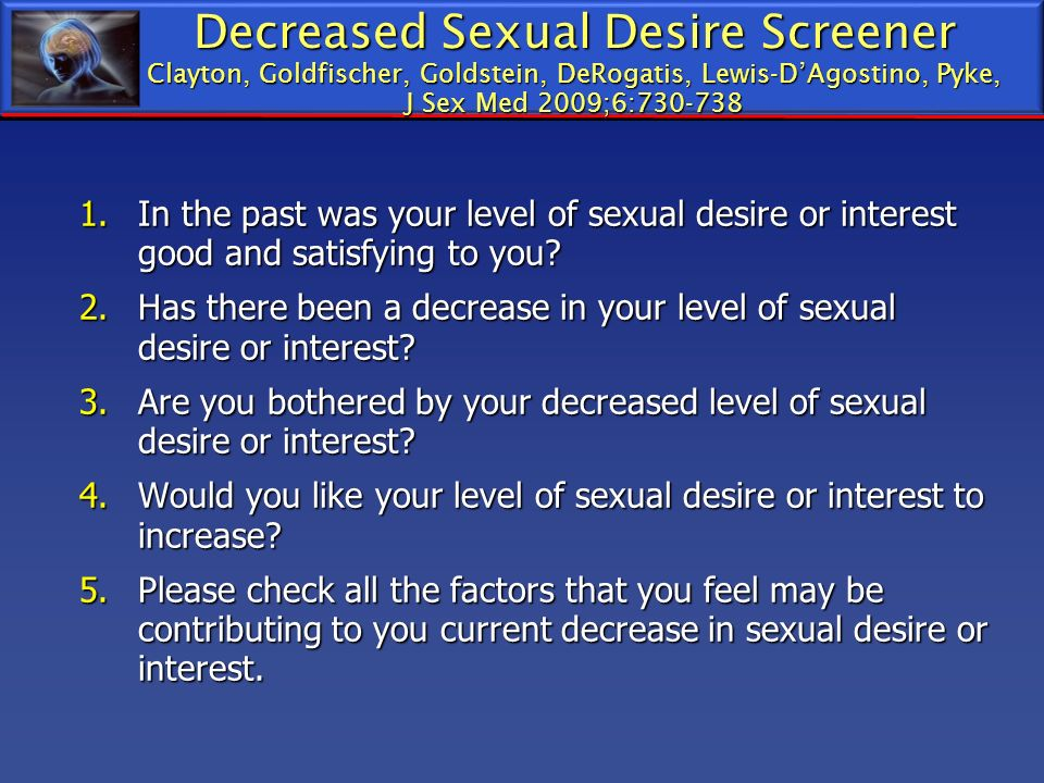 Decreased Sexual Desire Screener Clayton, Goldfischer, Goldstein, DeRogatis, Lewis-D'Agostino, Pyke, J Sex Med 2009;6:
