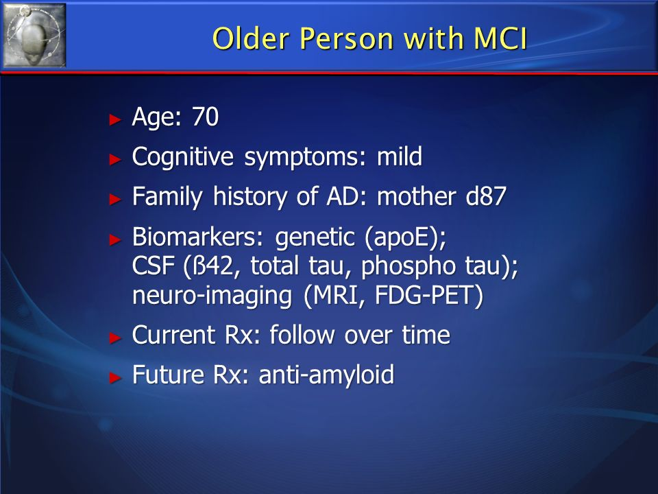 Older Person with MCI Age: 70 Cognitive symptoms: mild