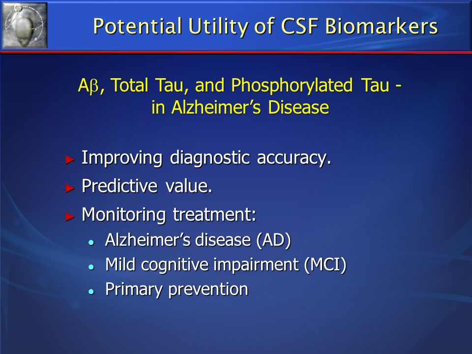 Potential Utility of CSF Biomarkers